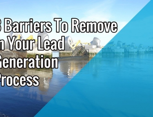 3 Barriers To Remove In Your Lead Generation Process