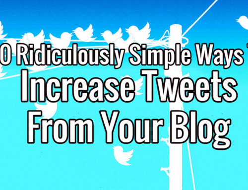 10 Ridiculously Simple Ways To Increase Tweets From Your Blog