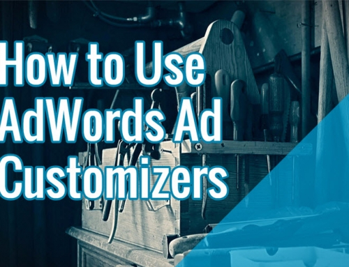 How to Use AdWords Ad Customizers [PPC]