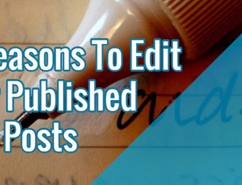 10 Reasons To Edit Your Published Blog Posts