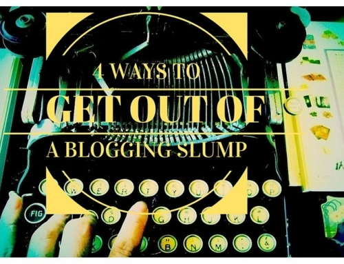 4 Ways To Get Out Of Your Blogging Slump