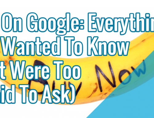 Buy On Google: Everything You Wanted To Know (But Were Too Afraid To Ask)