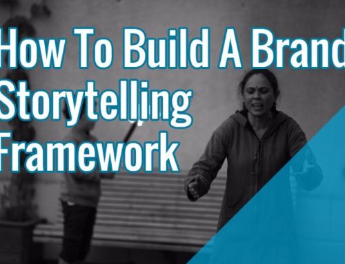 How To Build The Framework For Brand Storytelling