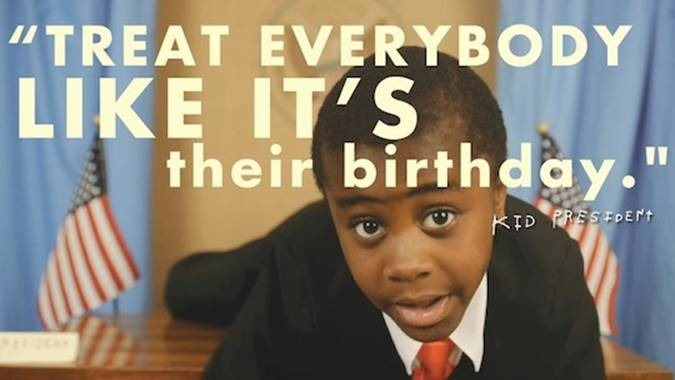 Treat Everybody Like It's Their Birthday