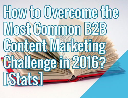 How to Overcome the Most Common B2B Content Marketing Challenge in 2016? [Stats]