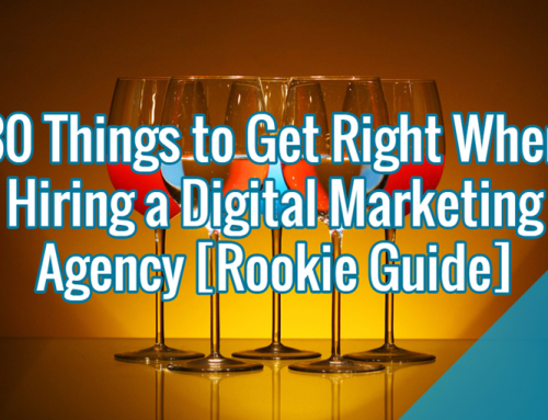 30 Things to Get Right When Hiring a Digital Marketing Agency [Rookie Guide]