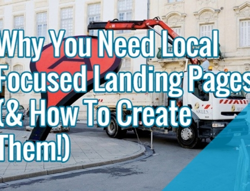 Why You Need Local Focused Landing Pages And How To Create Them