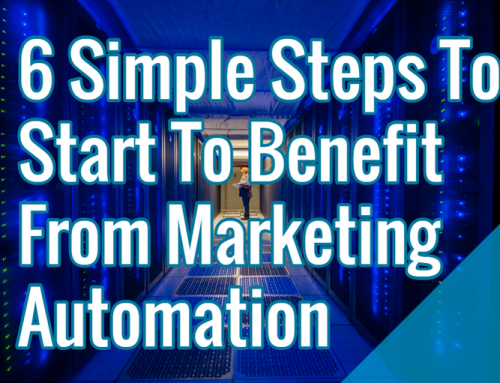 6 Simple Steps To Start To Benefit From Marketing Automation
