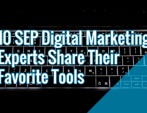 10 Of SEP's Digital Marketing Experts Share Their Favorite Tools