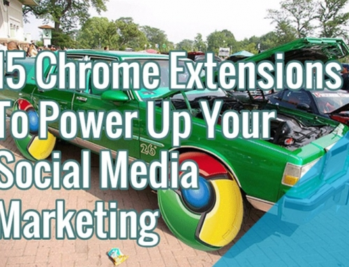 15 Chrome Extensions Social Media Marketer Must Have In Their Toolbox