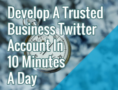 Develop A Trusted Business Twitter Account In 10 Minutes A Day