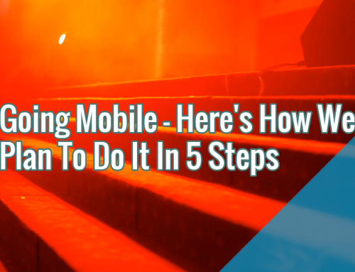 Going Mobile – Here's How We Plan To Do It In 5 Steps