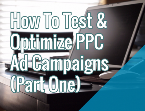 How To Test & Optimize PPC Ad Campaigns (Part One)