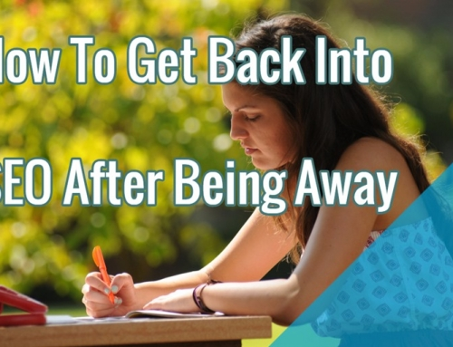 How To Get Back Into SEO After Being Away