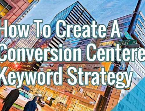 How To Create A Conversion Centered Keyword Strategy