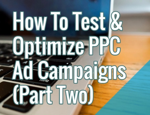 How To Test & Optimize PPC Ad Campaigns (Part Two)