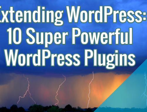 Extending WordPress: 10 Super Powerful WordPress Plugins