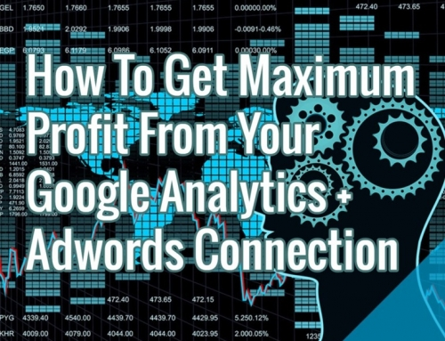 How To Get Maximum Profit From Your Google Analytics + Adwords Connection