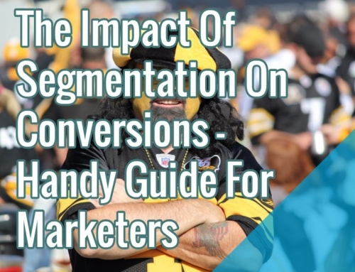 The Impact Of Segmentation On Conversions – Handy Guide For Marketers