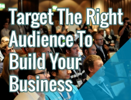Target The Right Audience To Build Your Business