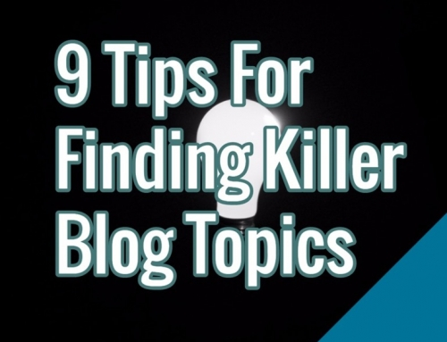 9 Tips For Finding Killer Blog Topics