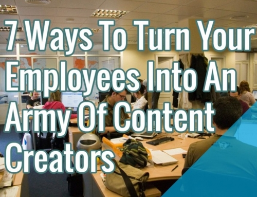 7 Ways To Turn Your Employees Into An Army Of Content Creators