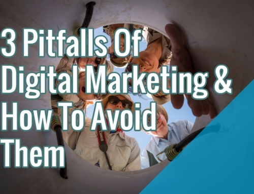 3 Pitfalls Of Digital Marketing – And How To Avoid Them
