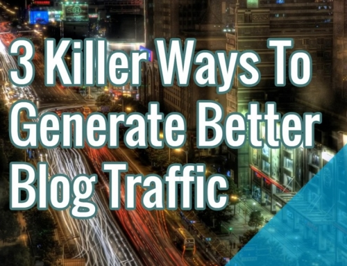 3 Killer Ways To Generate Better Blog Traffic