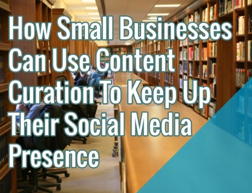 How Small Businesses Can Use Content Curation To Keep Up Their Social Media Presence