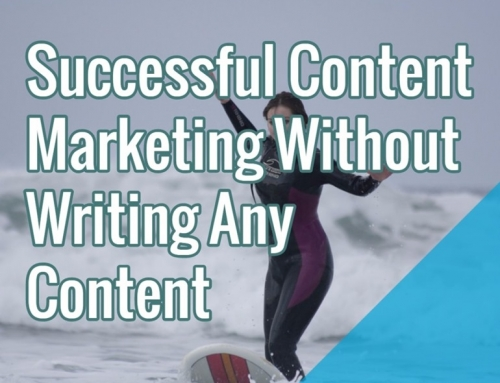 Successful Content Marketing Without Writing Any Content