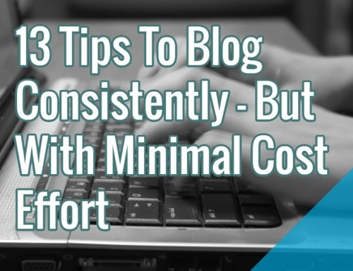 13 Tips To Blog Consistently – But With Minimal Cost Effort