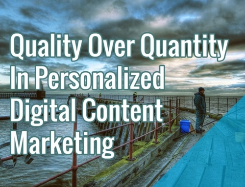 Quality Over Quantity In Personalized Digital Content Marketing