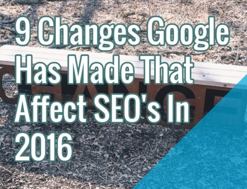 9 Changes Google Has Made That Affect SEO's In 2016