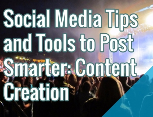Social Media Tips & Tools To Post Smarter: Content Creation