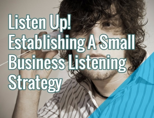 Listen Up! Establishing A Small Business Listening Strategy