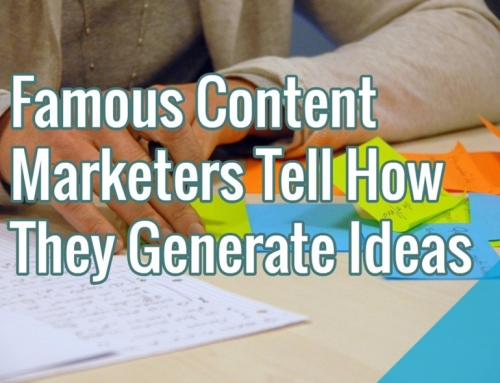 Famous Content Marketers Tell How They Generate Ideas