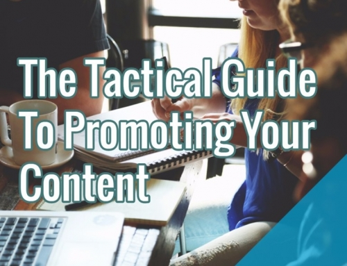The Tactical Guide To Promoting Your Content