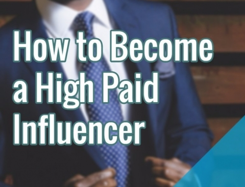 Influencer Marketing 101 – How to Become a High Paid Influencer (Part 4)