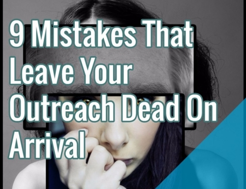 9 Mistakes That Leave Your Outreach Dead On Arrival