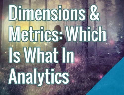 Dimensions & Metrics: Which Is What In Analytics