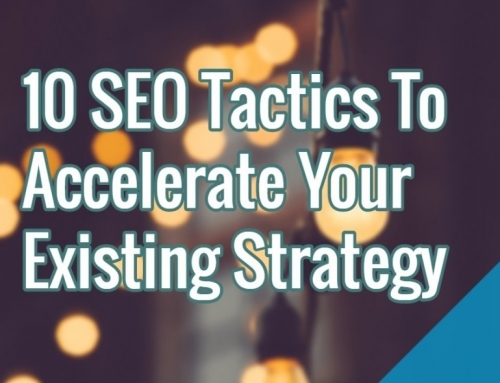 10 SEO Tactics To Accelerate Your Existing Strategy