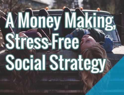 A Money Making, Stress-Free Social Strategy
