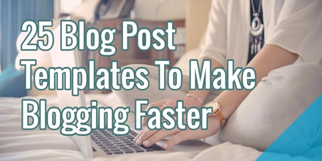 25 blog post templates to make blogging faster