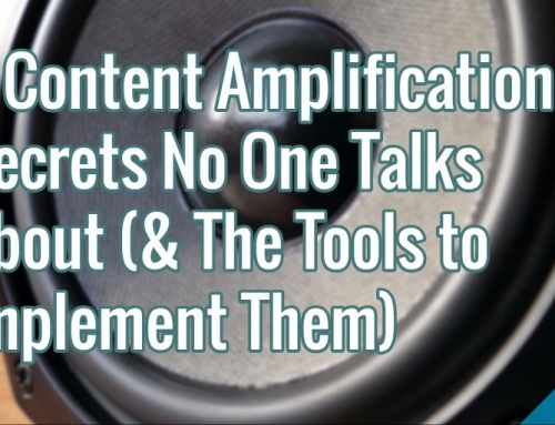 6 Content Amplification Secrets No One Talks About (& The Tools to Implement Them)