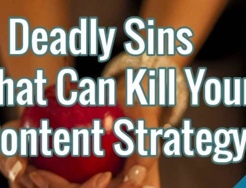 6 Deadly Sins That Can Kill Your Content Strategy