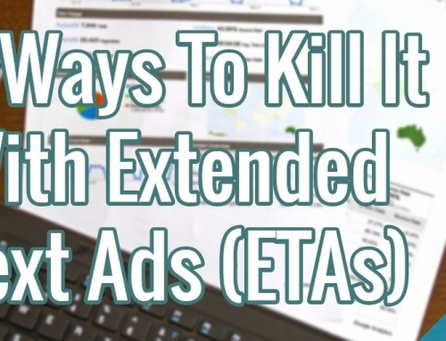 3 Ways To Kill It With Extended Text Ads (ETAs)