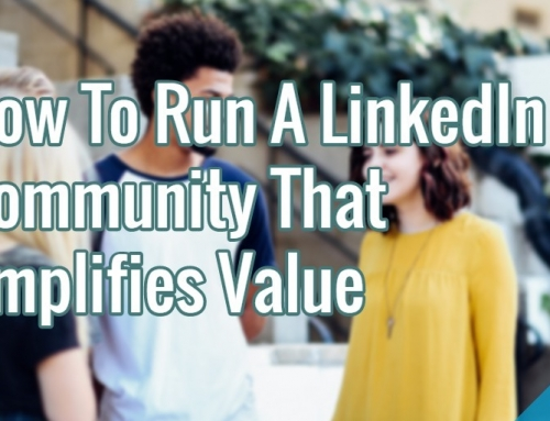 How To Run A LinkedIn Community That Amplifies Value