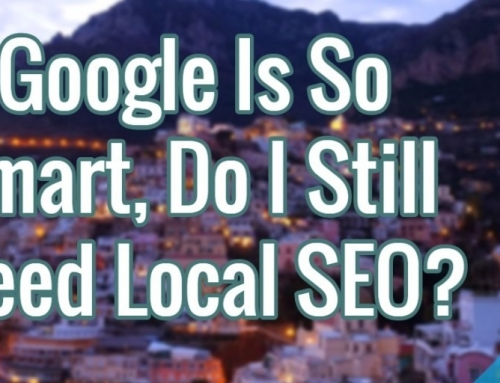 If Google Is So Smart, Do I Still Need Local SEO?