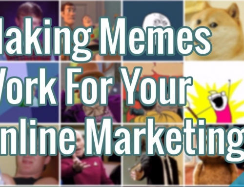Making Memes Work For Your Online Marketing