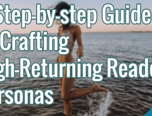 A Step-By-Step Guide To Crafting High-Returning Reader Personas